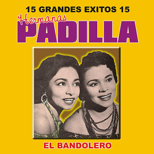 15 Grandes Exitos by Las Hermanas Padilla