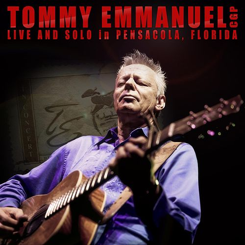 Live and Solo in Pensacola, Florida by Tommy Emmanuel