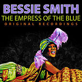 Bessie Smith - The Empress of the Blue (Original Recordings) by Bessie Smith