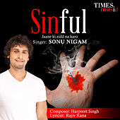 Sinful Jaane Ki Zidd Na Karo - Single by Sonu Nigam