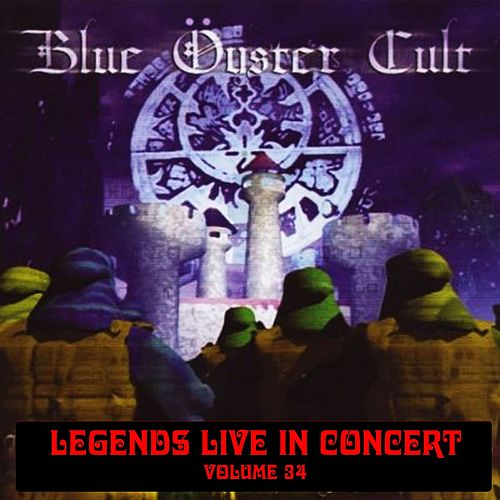 Legends Live In Concert Vol. 34 by Blue Oyster Cult