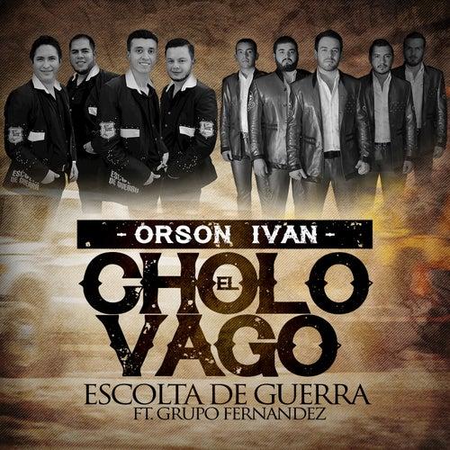 El Cholo Vago (feat. Grupo Fernandez) by Escolta De Guerra