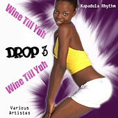 Wine Till Yuh Drop, Vol. 3 by Various Artists