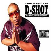 The Best of D-Shot: Yesterday, Today, & Tomorrow von D-Shot
