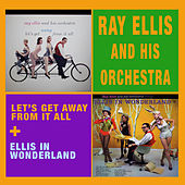 Let's Get Away from It All + Ellis in Wonderland by Ray Ellis