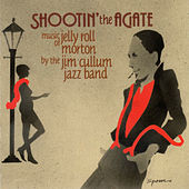 Shootin' the Agate: Music of Jelly Roll Morton by Jim Cullum Jazz Band