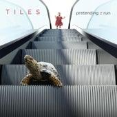 Pretending 2 Run by Tiles