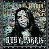 Makin' My Way by Rudy Parris
