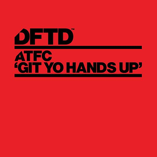Git Yo Hands Up by ATFC