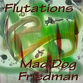 Flutations by Mad Dog Friedman