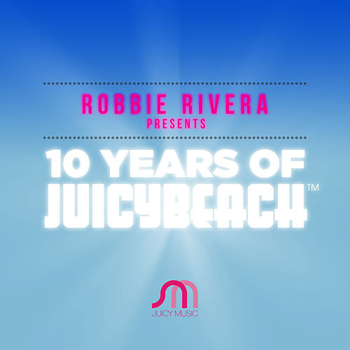 10 Years of Juicy Beach - EP by Robbie Rivera