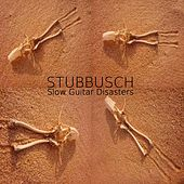 Slow Guitar Disasters by Stubbusch