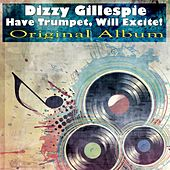 Have Trumpet, Will Excite! (Original Album) von Dizzy Gillespie