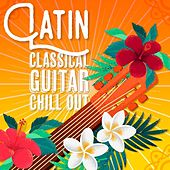 Latin Classical Guitar: Chill Out by Various Artists