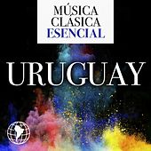 Música Clásica Esencial: Uruguay by Various Artists