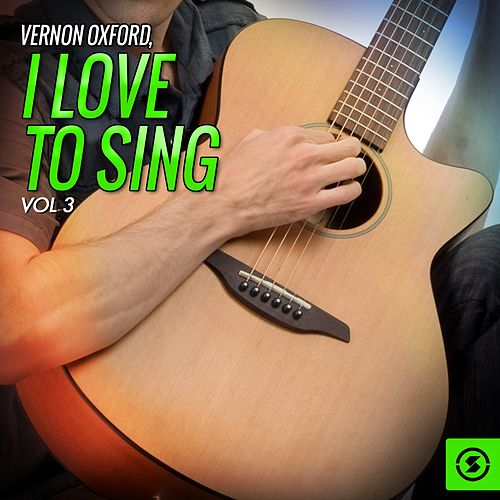 I Love to Sing, Vol. 3 by Vernon Oxford