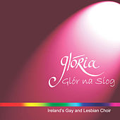 Glór Na Siog by Glória - Dublin's Lesbian and Gay Choir
