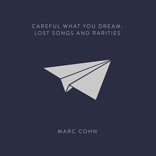 Careful What You Dream: Lost Songs and Rarities by Marc Cohn