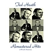 Remastered Hits (All Tracks Remastered) by Ted Heath