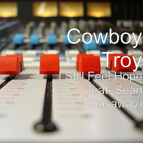 I Still Feel Hope (feat. Sean Gasaway) by Cowboy Troy