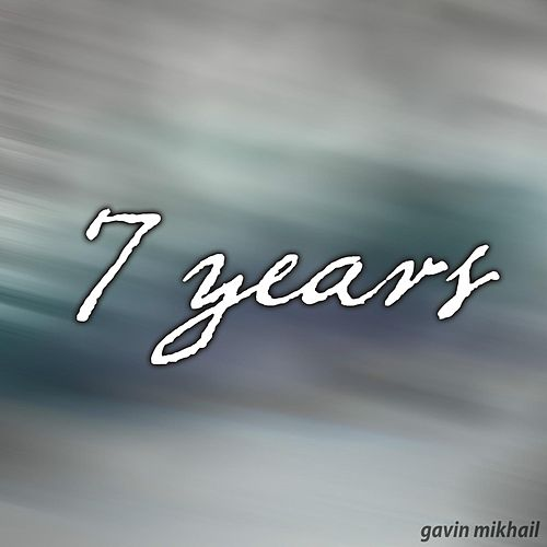 7 Years by Gavin Mikhail
