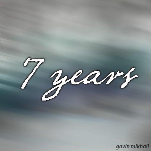 7 Years by Gavin Mikhail