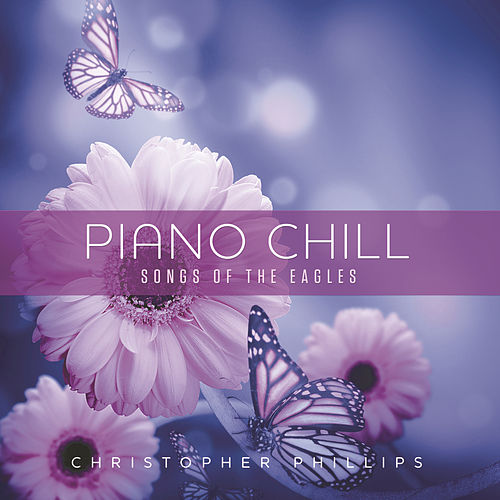 Piano Chill: Songs Of The Eagles by Christopher Phillips