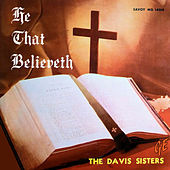 He That Believeth by The Davis Sisters
