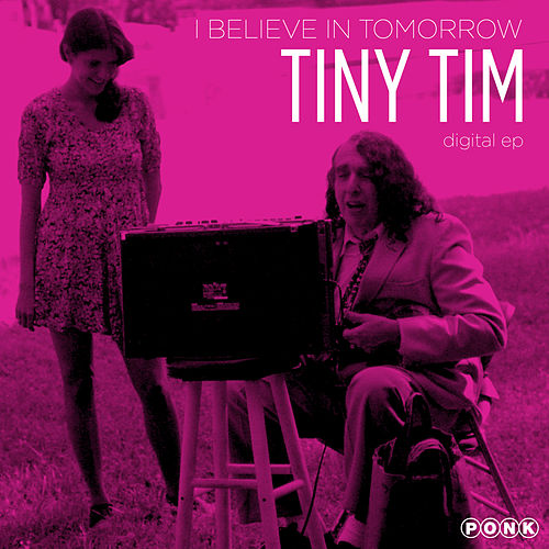 I Believe in Tomorrow EP by Tiny Tim