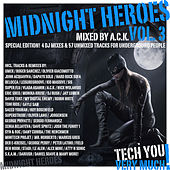Midnight Heroes, Vol. 3 (Mixed By A.C.K.) (Special Edition! 4 DJ Mixes & 57 Unmixed Tracks for Underground People) by Various Artists