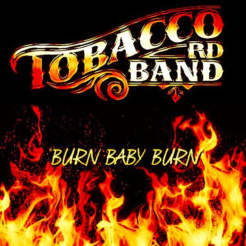 Burn Baby Burn by Tobacco Rd Band