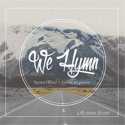 We Hymn by Alanna Story
