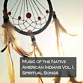 Music of the Native American Indians Vol. I, Spiritual Songs von Various Artists
