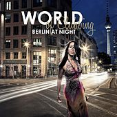 World of Clubbing: Berlin at Night by Various Artists