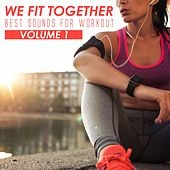 We Fit Together: Best Sounds for Workout, Vol. 1 by Various Artists