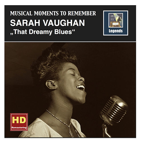 Musical Moments To Remember: Sarah Vaughan - That Dreamy Blues (Remastered 2016) von Sarah Vaughan