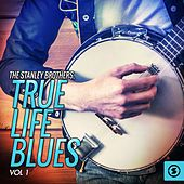 True Life Blues, Vol. 1 by The Stanley Brothers