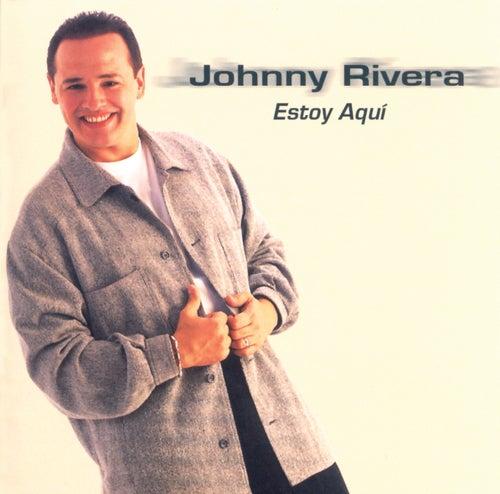 Estoy Aqui by Johnny Rivera