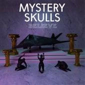 Believe by Mystery Skulls