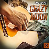 Crazy Moon, Vol. 2 by Jimmy Work