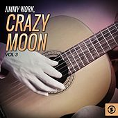 Crazy Moon, Vol. 3 by Jimmy Work