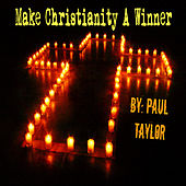 Make Christianity a Winner by Paul Taylor
