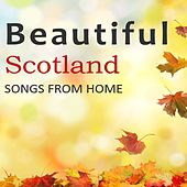 Beautiful Scotland: Songs from Home by Various Artists