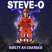 Guilty As Charged by Steve-O