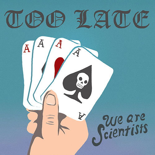 Too Late by We Are Scientists