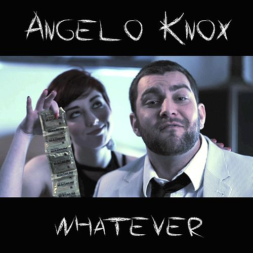 Whatever by Angelo Knox