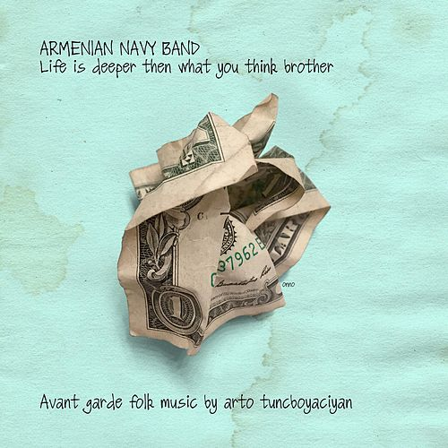 Life Is Deeper Then What You Think Brother by Armenian Navy Band