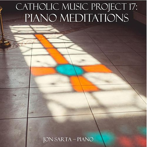 Piano Meditations: Catholic Music Project 17 by Jon Sarta