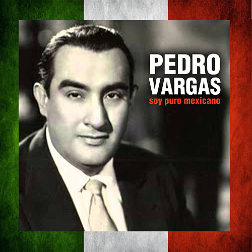 Soy Puro Mexicano by Pedro Vargas