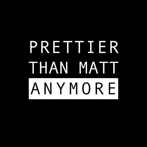 Anymore by Prettier Than Matt